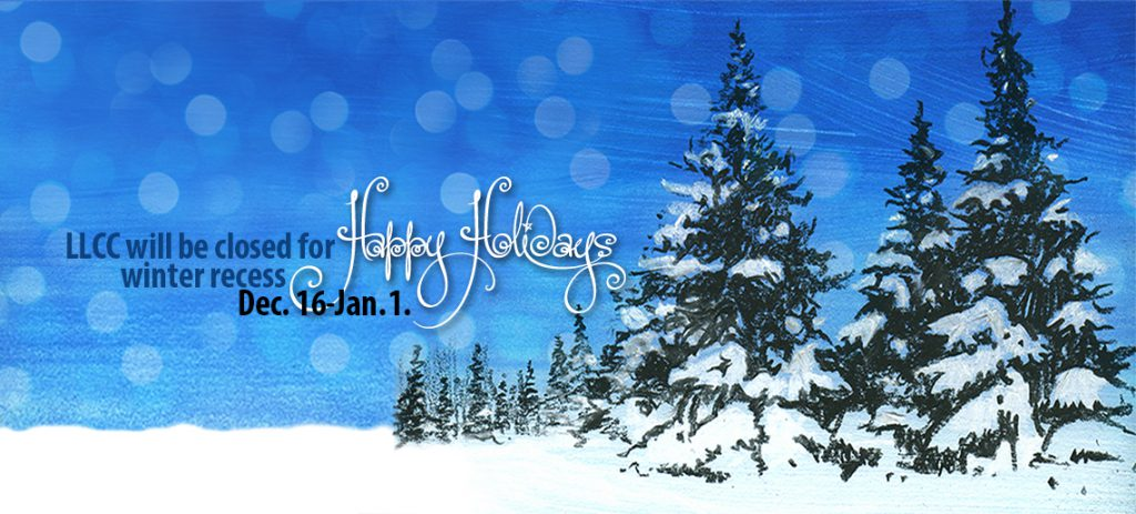 Happy Holidays! LLCC will be closed for winter recess Dec. 16-Jan. 1.