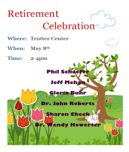 Retirement Celebration on May 8 from 2-4 p.m. in the Trutter Center for Phil Schaefer, Jeff Mehan, Gloria Buhr, Dr. John Roberts, Sharon Cheek and Dr. Wendy Howerter.