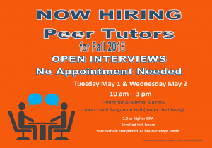 Now hiring peer tutors for fall 2018 - open interviews, no appointment needed. Tuesday, May 1 and Wednesday, May 2 from 10 a.m. to 3 p.m. at the LLCC Center for Academic Success in the lower level of Sangamon Hall (under the library). Qualifications: 3.0 or higher GPA, enrolled in six hours, successfully completed 12 hours college credit. For more information, contact Jamie McCoy at 786-2845.