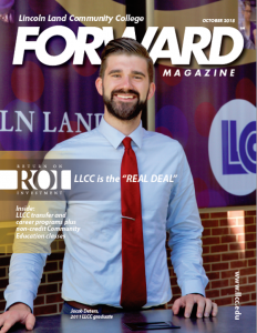 "Lincoln Land Community College FORWARD magazine October 2018. ROI Return on Investment: LLCC is the ""REAL DEAL"" www.llcc.edu"