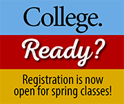 College. Ready? Registration is now open for spring classes!