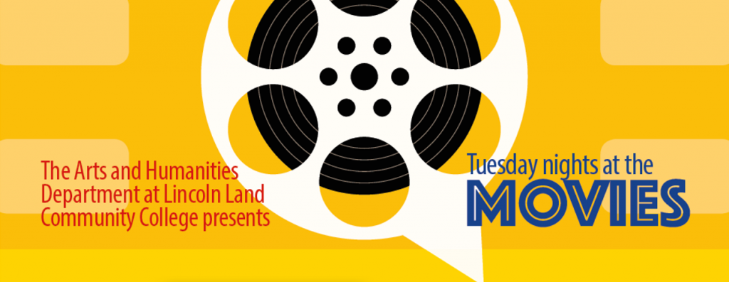 The Arts and Humanities Department at Lincoln Land Community College presents Tuesday Night at the Movies