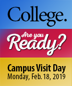 College. Are you Ready? Campus Visit Day Monday, Feb. 18, 2019