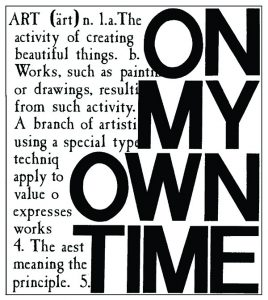 On My Own Time. Art: 1.a. The activity of creating beautiful things. b. Works, such as paintings or drawings, resulting from such activity.