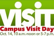 visit. Campus Visit Day. Oct. 14, 10 a.m.-noon or 5-7 p.m.