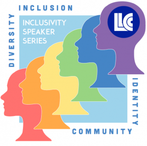 LLCC Inclusivity Speaker Series. Diversity, Inclusion, Identity, Community.
