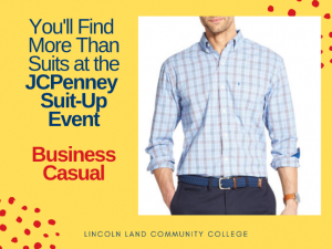 You'll Find More Than Suits at the JCPenney Suit-Up Event. Business Casual. Lincoln Land Community College