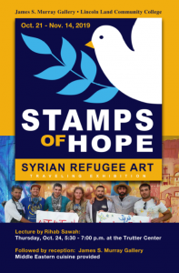 James S. Murray Gallery. Lincoln Land Community College. Oct. 21-Nov. 14, 2019. Stamps of Hope: Syrian Refugee Art. Traveling exhibition. Lecture by Rihab Sawah: Thursday, Oct. 24, 5:30-7:30 p.m. at the Trutter Center. Followed by reception: James S. Murray Gallery. Middle Eastern cuisine provided.