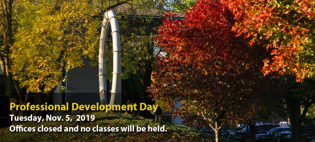 Professional Development Day Tuesday, Nov. 5, 2019. Offices closed and no classes will be held.