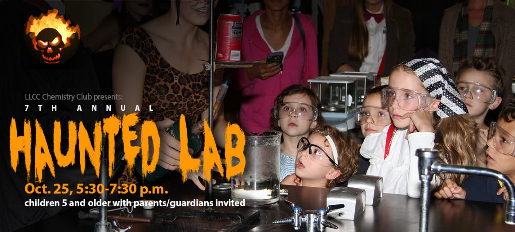 LLCC Chemistry Club presents: 7th annual Haunted Lab, Oct. 25, 5:30-7:30 p.m. Children 5 and older with parents/guardians invited