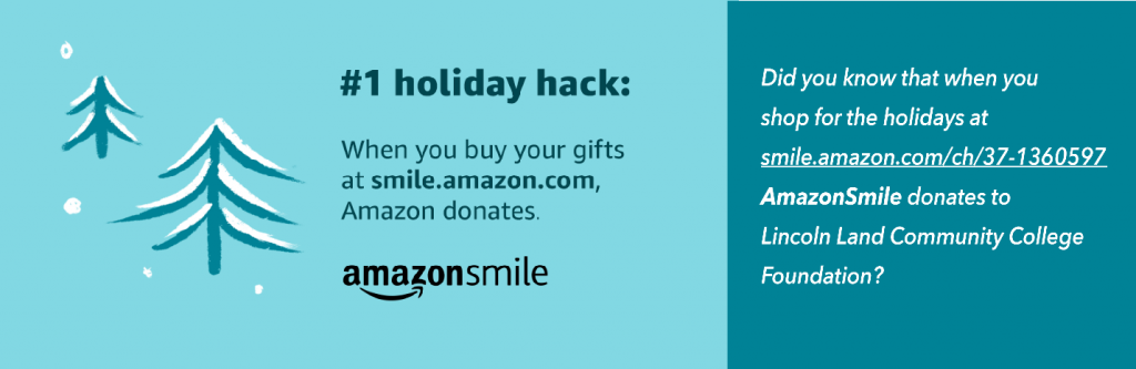 #1 holiday hack: When you buy your gifts at smile.amazon.com, Amazon donates. amazonsmile. Did you know that when you shop for the holidays at smile.amazon.com/ch/37-1360596, AmazonSmile donates to Lincoln Land Community College Foundation?