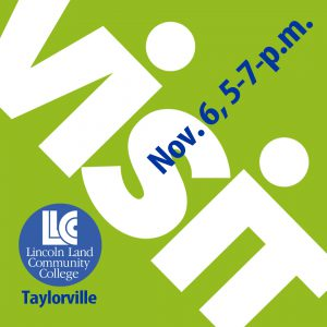 Visit. Nov. 6, 5-7 p.m. Lincoln Land Community College-Taylorville