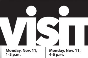 visit Monday, Nov. 11, 1-3 p.m. and Monday, Nov. 11, 4-6 p.m.