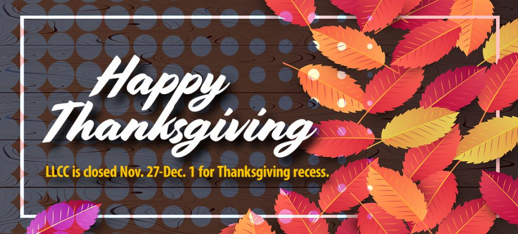 Happy Thanksgiving! LLCC is closed Nov. 27-Dec. 1 for Thanksgiving recess.