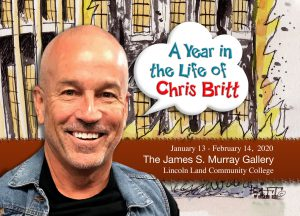 A Year in the Life of Chris Britt. January 13-February 14, 2020. The James S. Murray Gallery, Lincoln Land Community College