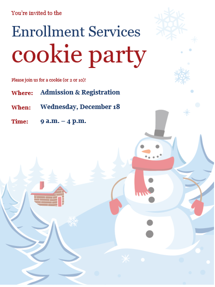 You're invited to the Enrollment Services cookie party. Please join us for a cookie (or 2 or 10)! Where: Admission & Registration, When: Wednesday, December 18, Time: 9 a.m.-4 p.m.
