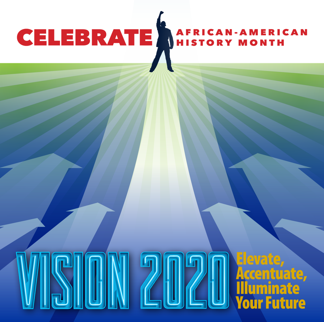 Celebrate African-American History Month. Vistion 2020: Elevate, Accentuate, Illuminate Your Future