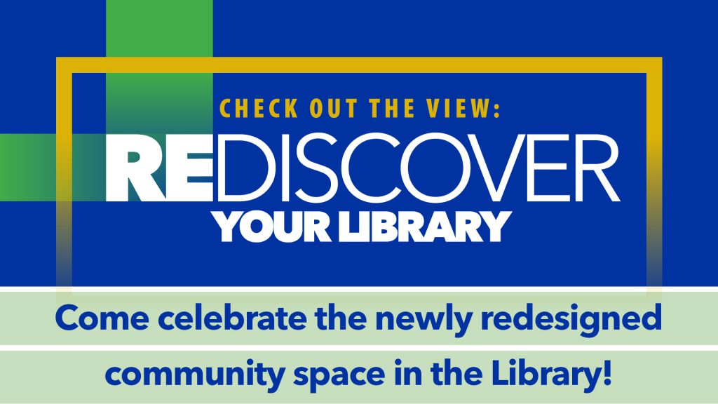 Check out the view: Rediscover your library. Come celebrate the newly redesigned community space in the Library!