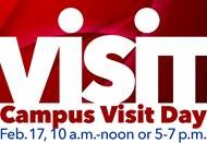visit - Campus Visit Day Feb. 17, 10 a.m.-noon or 5-7 p.m.
