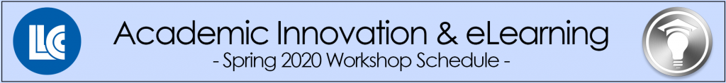 LLCC Academic Innovation & eLearning - Spring 2020 Workshop Schedule
