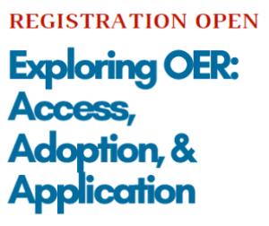 Registration Open. Exploring OER: Access, Adoption, & Application