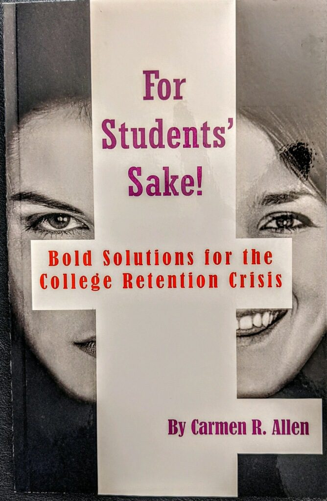 For Students' Sake! Bold Solutions for the College Retention Crisis by Carmen R. Allen