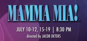 Mamma Mia! July 10-12, 15-19, 8:30 p.m. directed by Jacob Deters