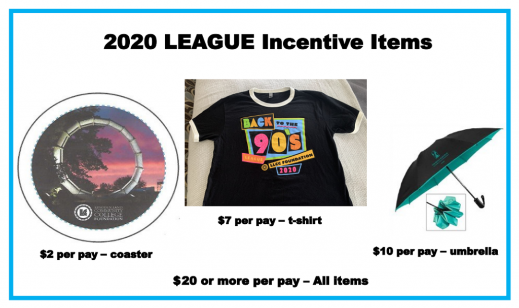 2020 LEAGUE Incentive Items: $2 per pay - coaster, $7 per pay - t-shirt, $10 per pay - umbrella, $20 or more per pay - All items.