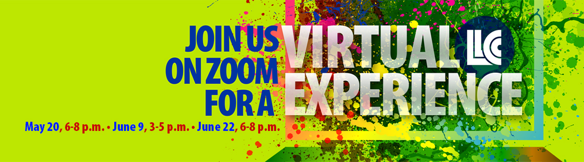 Join us on Zoom for a Virtual LLCC Experience May 20, 6-8 p.m.; June 9, 3-5 p.m., June 22, 6-8 p.m.