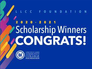 LLCC Foundation 2020-2021 Scholarship Winners CONGRATS! LLCC Lincoln Land Community College Foundation