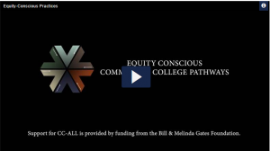 Equity-Conscious Practices. Equity Conscious Community College Pathways. Support for CC-ALL is provided by funding from the Bill & Melinda Gates Foundation.