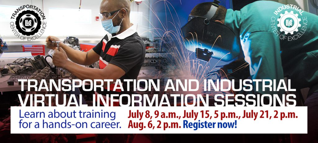 Transportation and Industrial Virtual Information Sessions. Learn about training for a hands-on career. July 8, 9 a.m., July 15, 5 p.m., July 21, 2 p.m., Aug. 6, 2 p.m. Register now! LLCC Transportation Center of Excellence. LLCC Industrial Center of Excellence.