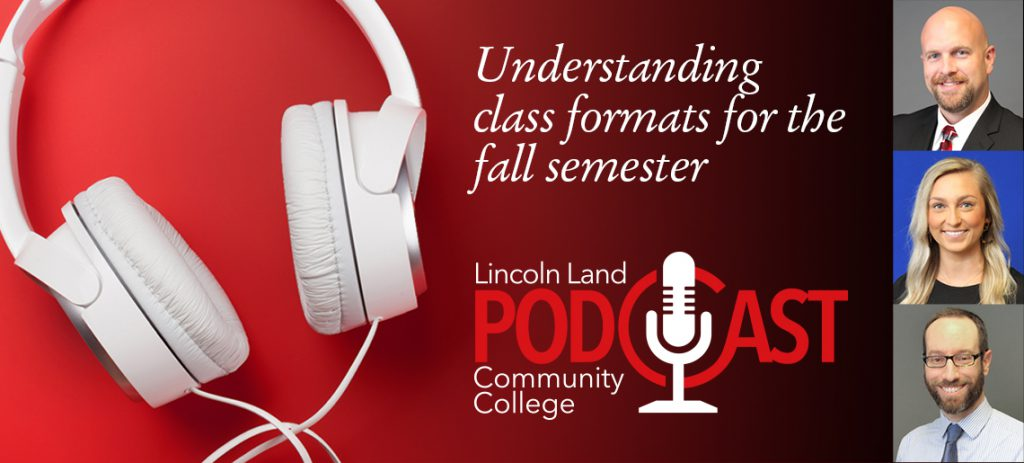Understanding class formats for the fall semester. Lincoln Land Community College Podcast