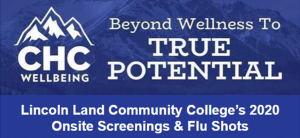 CHC Wellbeing. Beyond Wellness To True Potential. Lincoln Land Community College's 2020 Onsite Screenings & Flu Shots