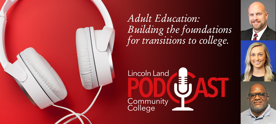 Adult Education: Building the foundations for transitions to college. Lincoln Land Community College Podcast.