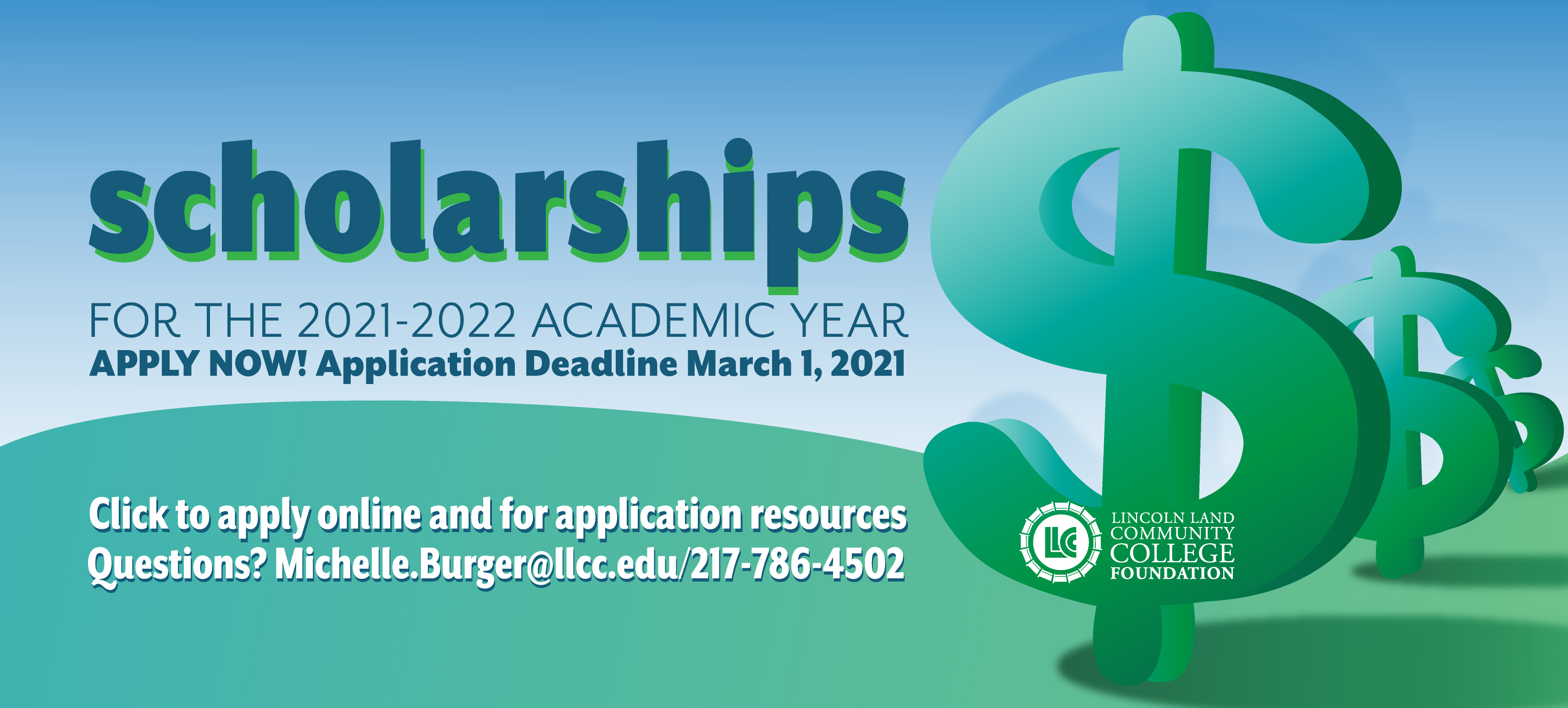 Lincoln Land Community College Foundation scholarships for the 2021-2022 academic year. Apply now! Application Deadline March 1, 2021. Click to apply online and for application resources. Questions? Michelle.Burger@llcc.edu 217-786-4502.