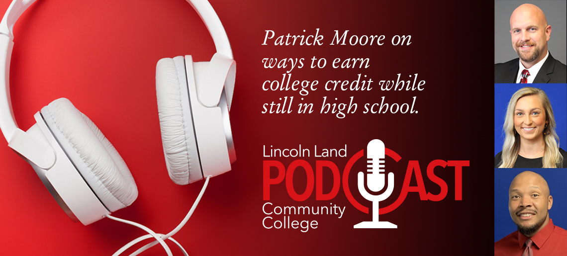 Patrick Moore on ways to earn college credit while still in high school. Lincoln Land Community College Podcast.