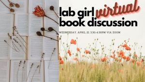lab girl virtual book discussion. Wednesday, April 21, 3:30-4:30 p.m. via Zoom.