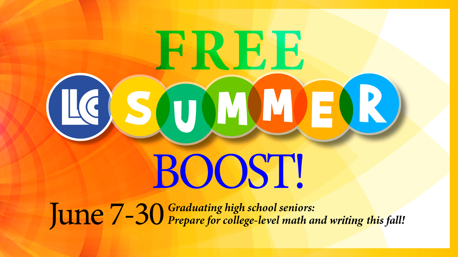 FREE LLCC Summer Boost! June 7-30. Graduating high school seniors: Prepare for college-level math and writing this fall!