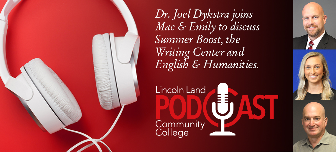 Dr. Joel Dykstra joins Mac & Emily to discuss Summer Boost, the Writing Center and English & Humanities. Lincoln Land Community College Podcast.