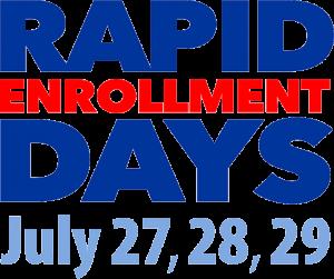 Rapid Enrollment Days July 27, 28, 29
