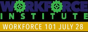 Workforce Institute. Workforce 101 July 28