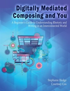 Digitally Mediated Composing and You. A Beginner's Guide to Understanding Rhetoric and Writing in an Interconnected World.