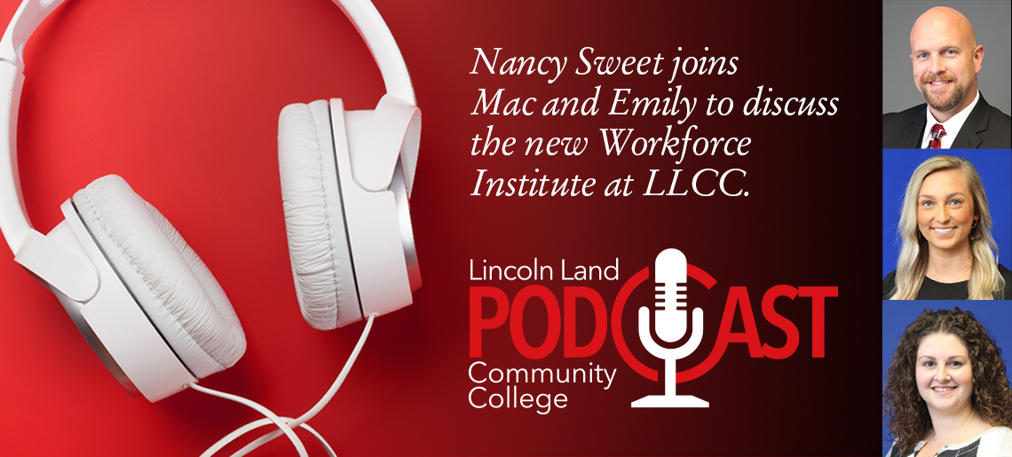 Nancy Sweet joins Mac and Emily to discuss the new Workforce Institute at LLCC. Lincoln Land Community College Podcast