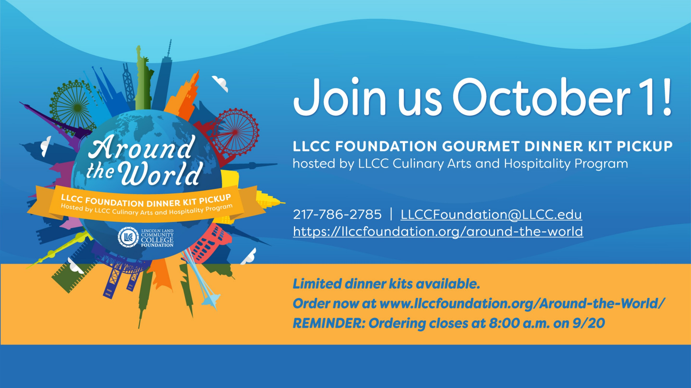 Around the World LLCC Foundation Dinner Kit Pickup hosted by LLCC Culinary Arts and Hospitality Program. Join us October 1! 217-786-2785. LLCCFoundation@llcc.edu. https://llccfoundation.org/around-the-world. Limited dinner kits available. Order now at www..llccfoundation/org/Around-the-World/. Reminder: Ordering closes at 8:00 a.m. on 9/20.LLCC Lincoln Land Community College Foundation.