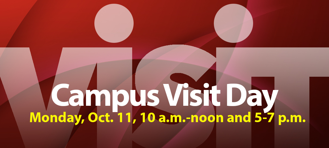Campus Visit Day. Monday, Oct. 11, 10 a.m.-noon and 5-7 p.m.