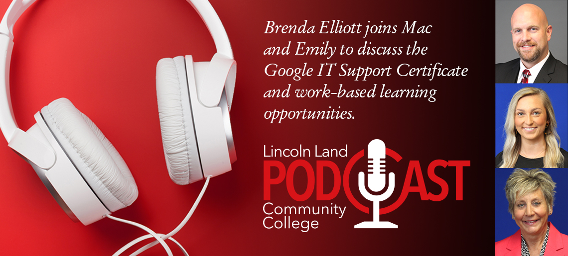 Brenda Elliott joins Mac and EMily to discuss the Google IT Support Certificate and work-based learning opportunities. Lincoln Land Community College Podcast.