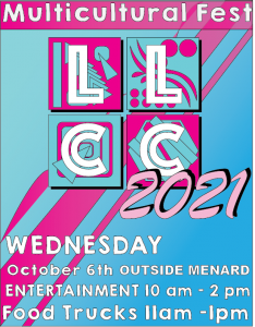 LLCC Multicultural Fest 2021. Wednesday, October 6th, outside Menard. Entertainment 10 a.m. - 2 p.m. Food Trucks 11 a.m. - 1 p.m.